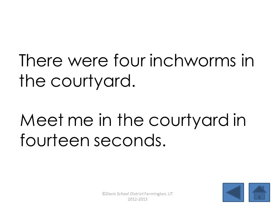 There were four inchworms in the courtyard.