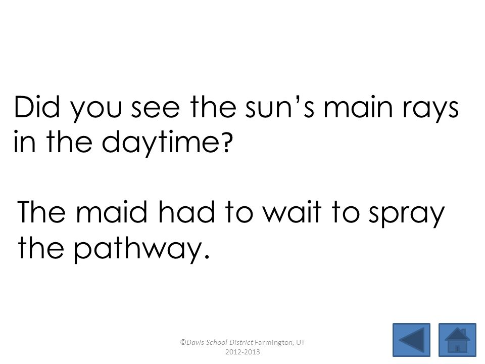 Did you see the sun's main rays in the daytime