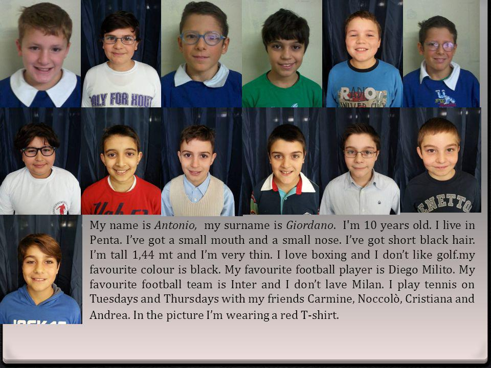 My name is Antonio, my surname is Giordano. I m 10 years old