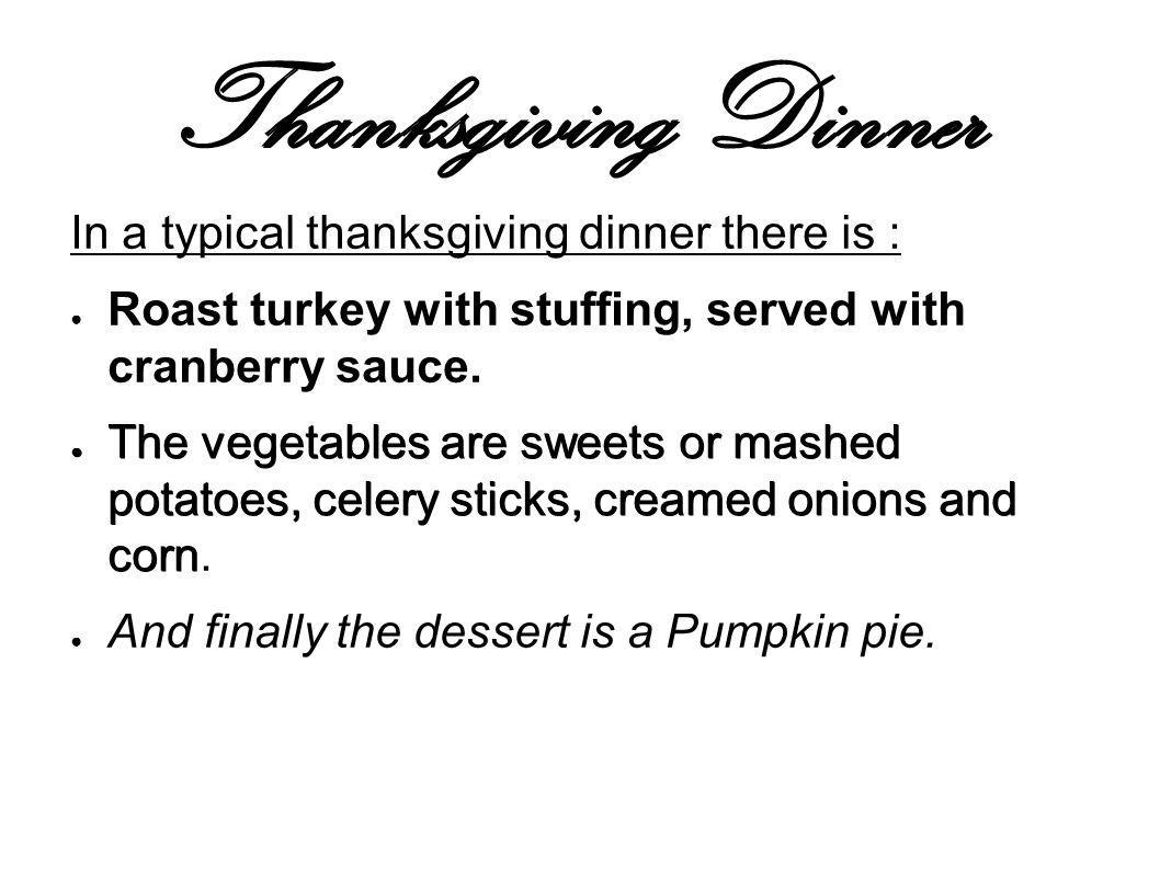 Thanksgiving Dinner In a typical thanksgiving dinner there is :