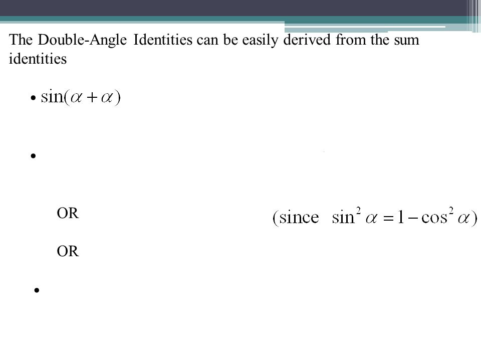 The Double-Angle Identities can be easily derived from the sum identities