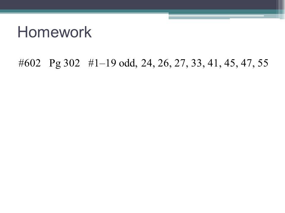 Homework #602 Pg 302 #1–19 odd, 24, 26, 27, 33, 41, 45, 47, 55