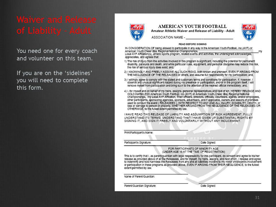 Waiver and Release of Liability – Adult You need one for every coach and volunteer on this team. If you are on the 'sidelines' you will need to complete this form.