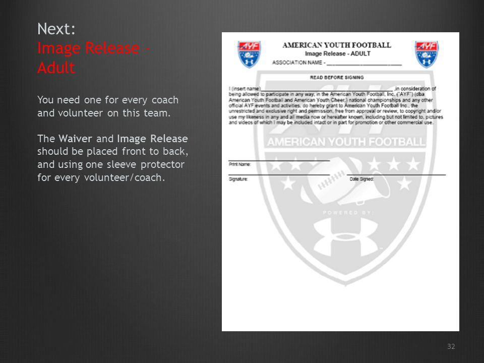 Next: Image Release – Adult You need one for every coach and volunteer on this team. The Waiver and Image Release should be placed front to back, and using one sleeve protector for every volunteer/coach.