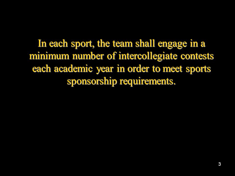 In each sport, the team shall engage in a minimum number of intercollegiate contests each academic year in order to meet sports sponsorship requirements.