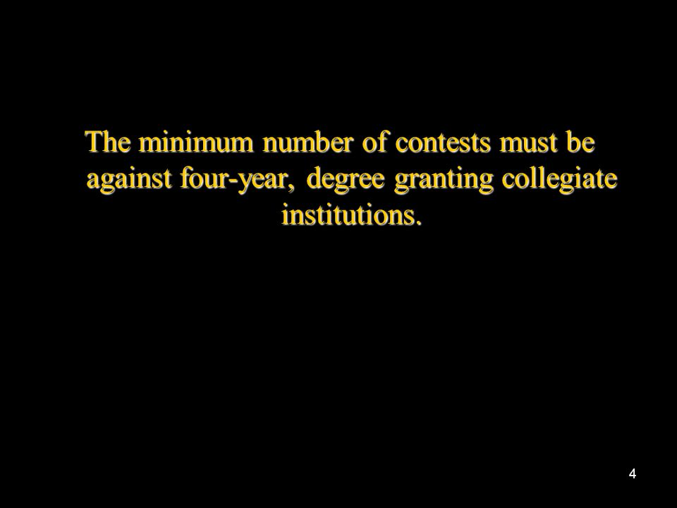 The minimum number of contests must be against four-year, degree granting collegiate institutions.