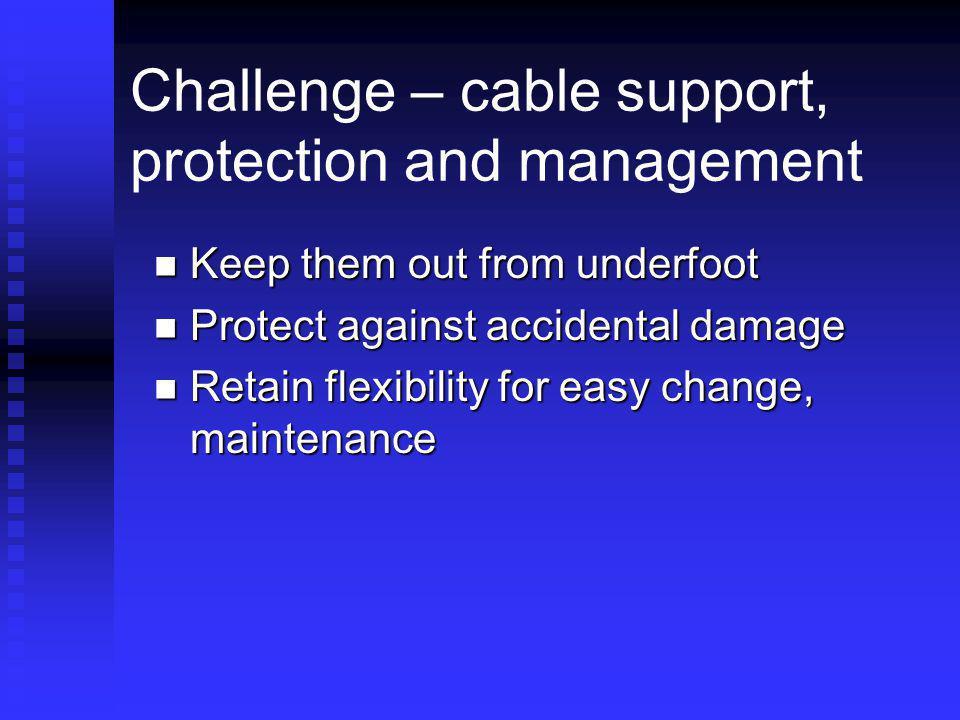 Challenge – cable support, protection and management