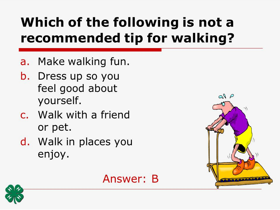 Which of the following is not a recommended tip for walking