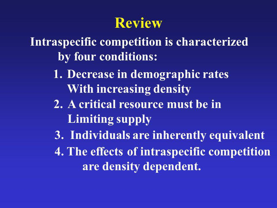 Review Intraspecific competition is characterized by four conditions: