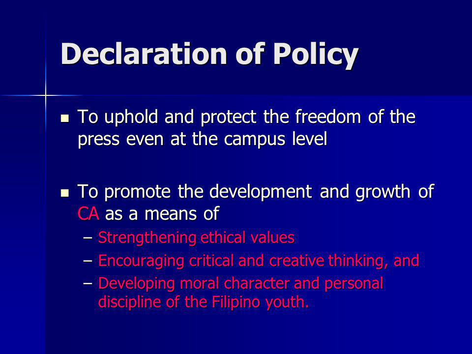 Declaration of Policy To uphold and protect the freedom of the press even at the campus level.