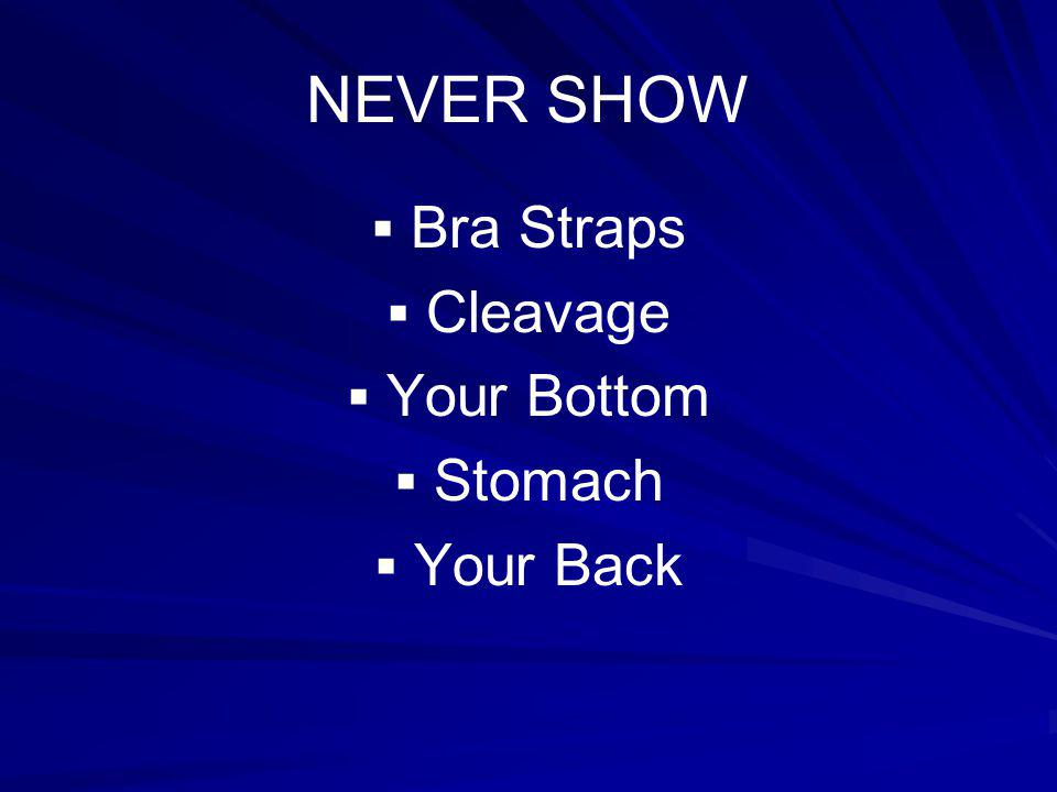 NEVER SHOW Bra Straps Cleavage Your Bottom Stomach Your Back