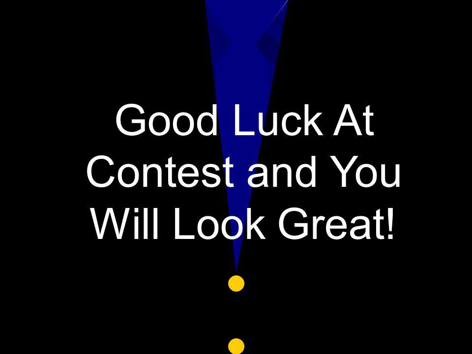 Good Luck At Contest and You Will Look Great!