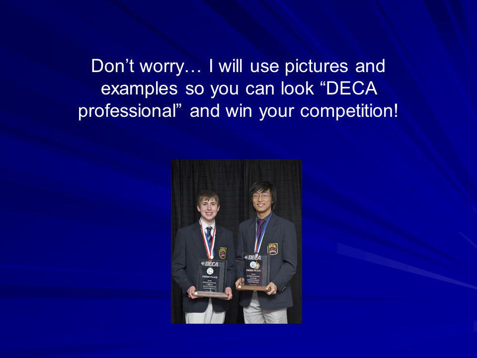 Don't worry… I will use pictures and examples so you can look DECA professional and win your competition!