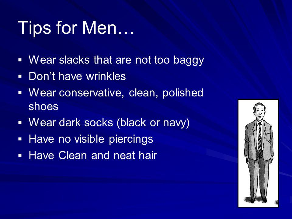 Tips for Men… Wear slacks that are not too baggy Don't have wrinkles
