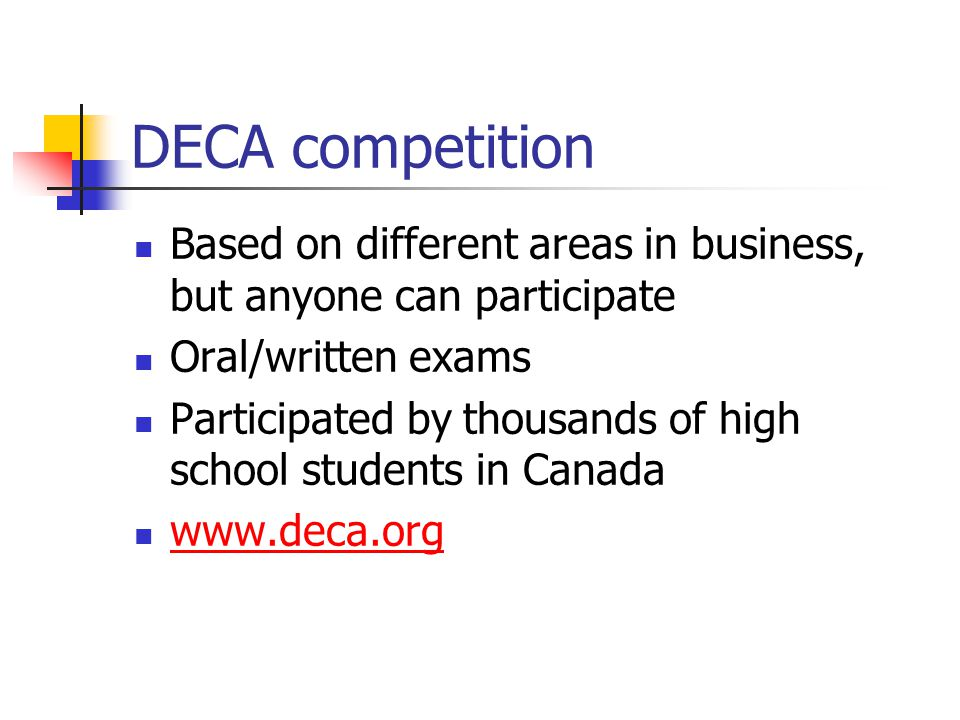 DECA competition Based on different areas in business, but anyone can participate. Oral/written exams.