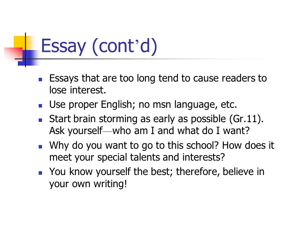 Essay (cont'd) Essays that are too long tend to cause readers to lose interest. Use proper English; no msn language, etc.