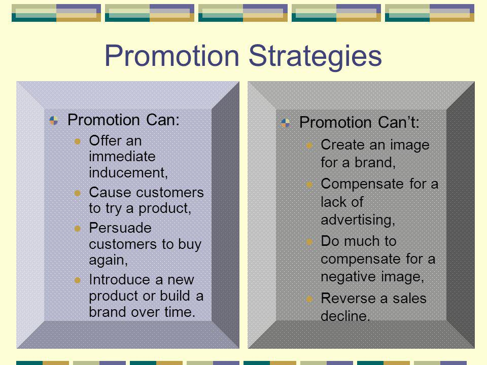 Promotion Strategies Promotion Can: Promotion Can't: