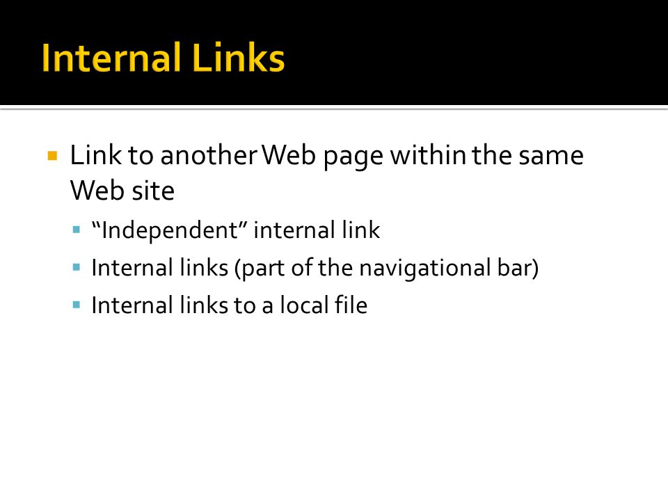 Internal Links Link to another Web page within the same Web site