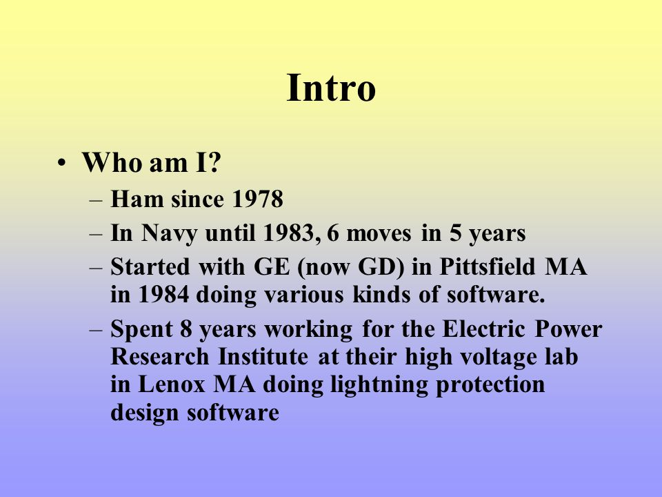 Intro Who am I Ham since 1978 In Navy until 1983, 6 moves in 5 years