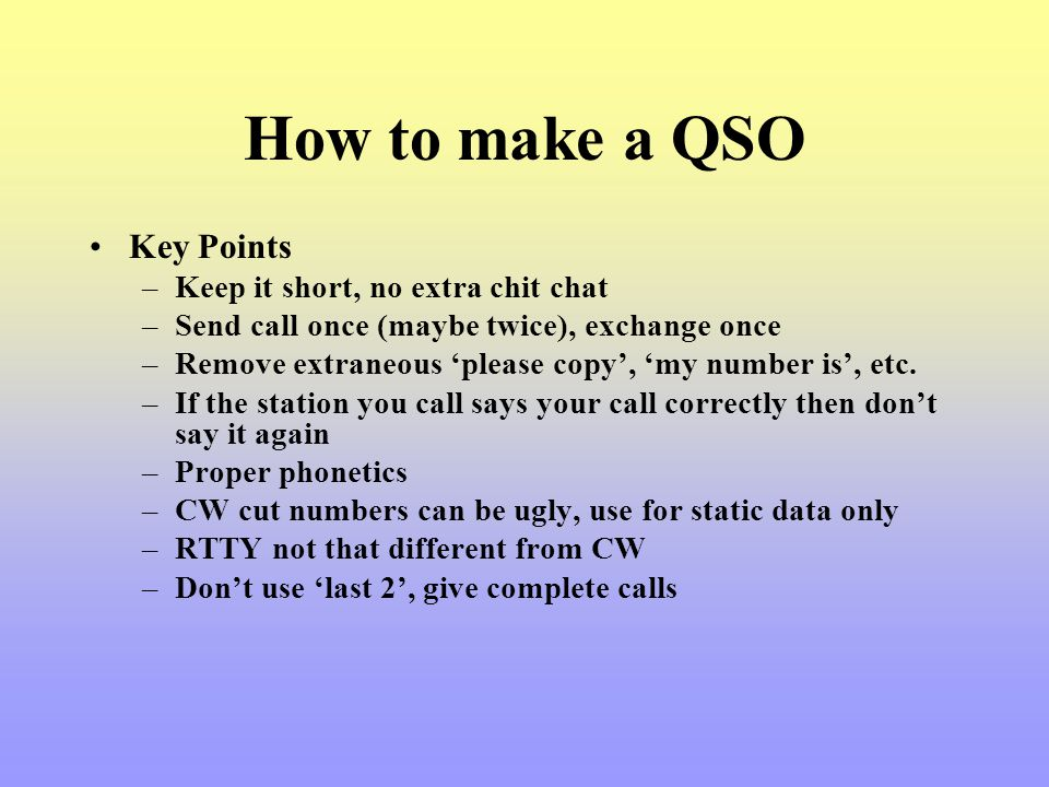 How to make a QSO Key Points Keep it short, no extra chit chat