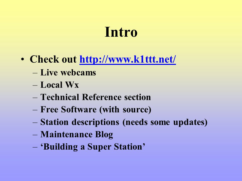 Intro Check out http://www.k1ttt.net/ Live webcams Local Wx