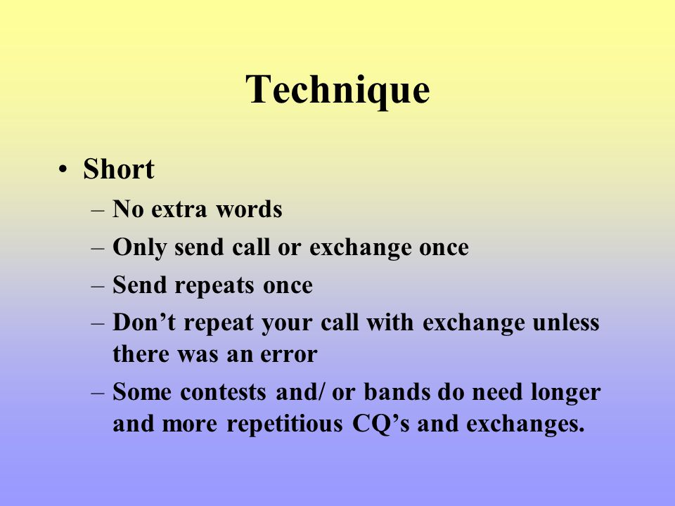 Technique Short No extra words Only send call or exchange once