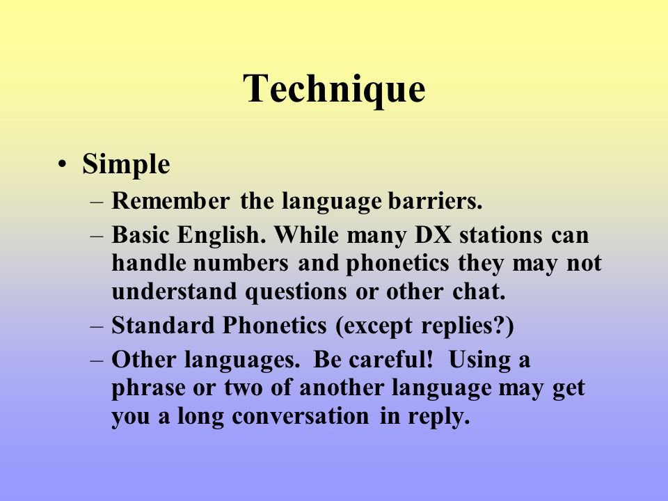 Technique Simple Remember the language barriers.