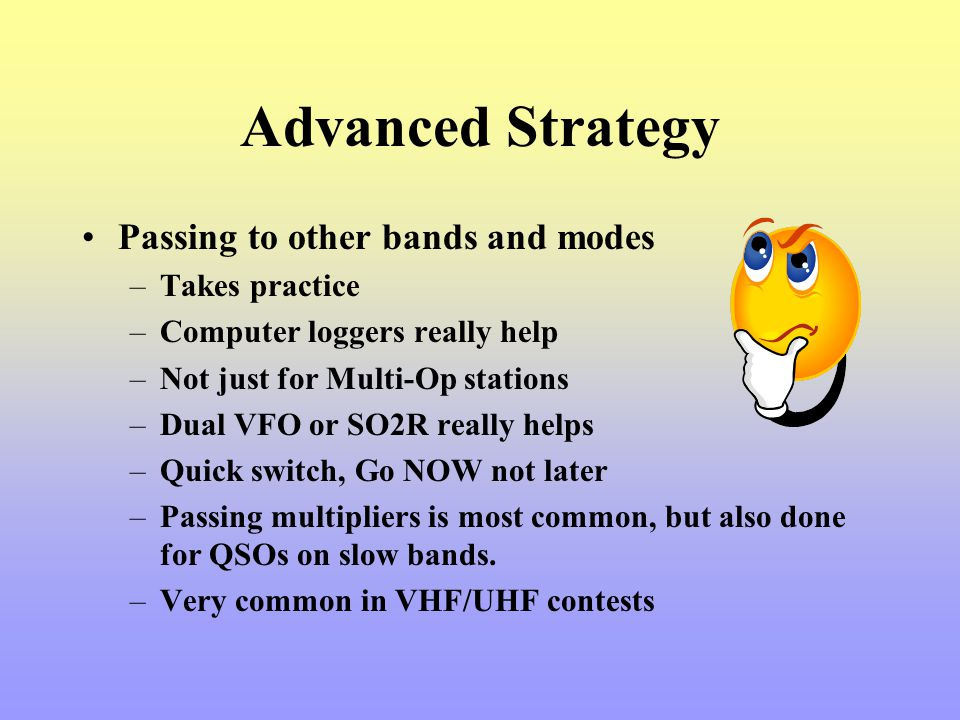 Advanced Strategy Passing to other bands and modes Takes practice