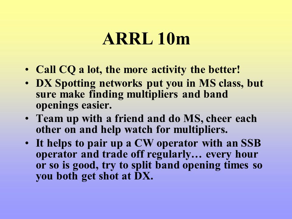 ARRL 10m Call CQ a lot, the more activity the better!
