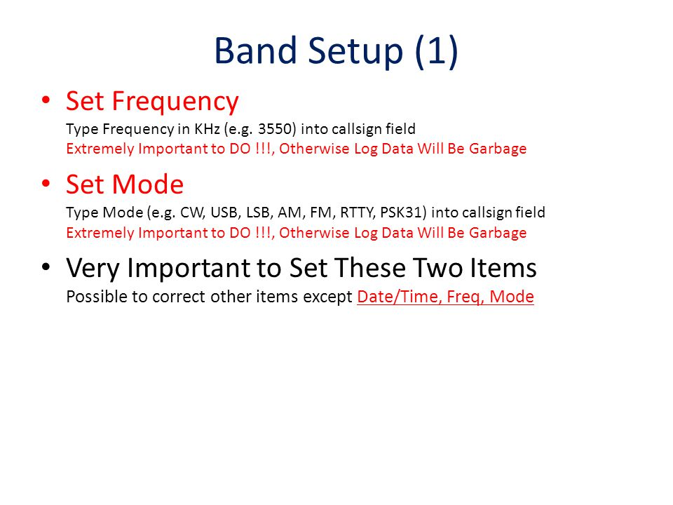 Band Setup (1) Set Frequency Type Frequency in KHz (e.g. 3550) into callsign field Extremely Important to DO !!!, Otherwise Log Data Will Be Garbage.