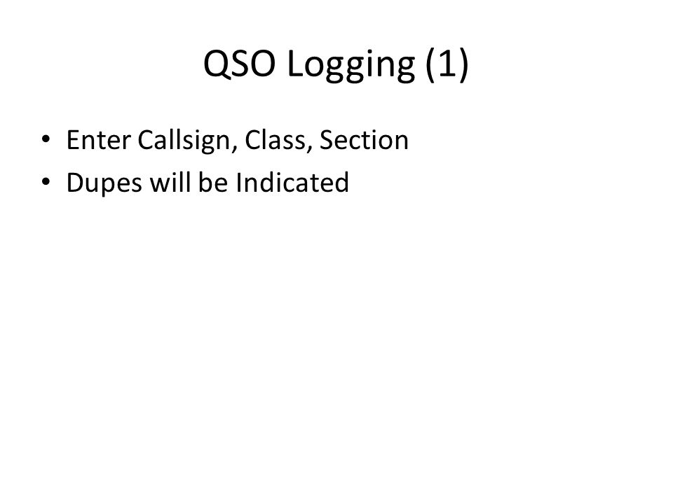 QSO Logging (1) Enter Callsign, Class, Section Dupes will be Indicated