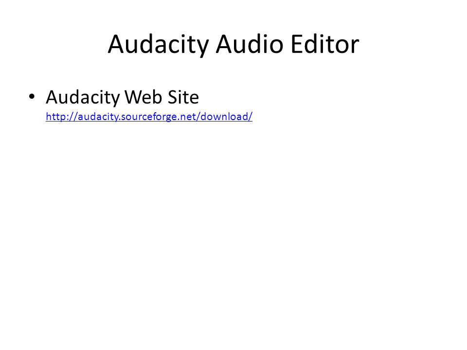 Audacity Audio Editor Audacity Web Site http://audacity.sourceforge.net/download/