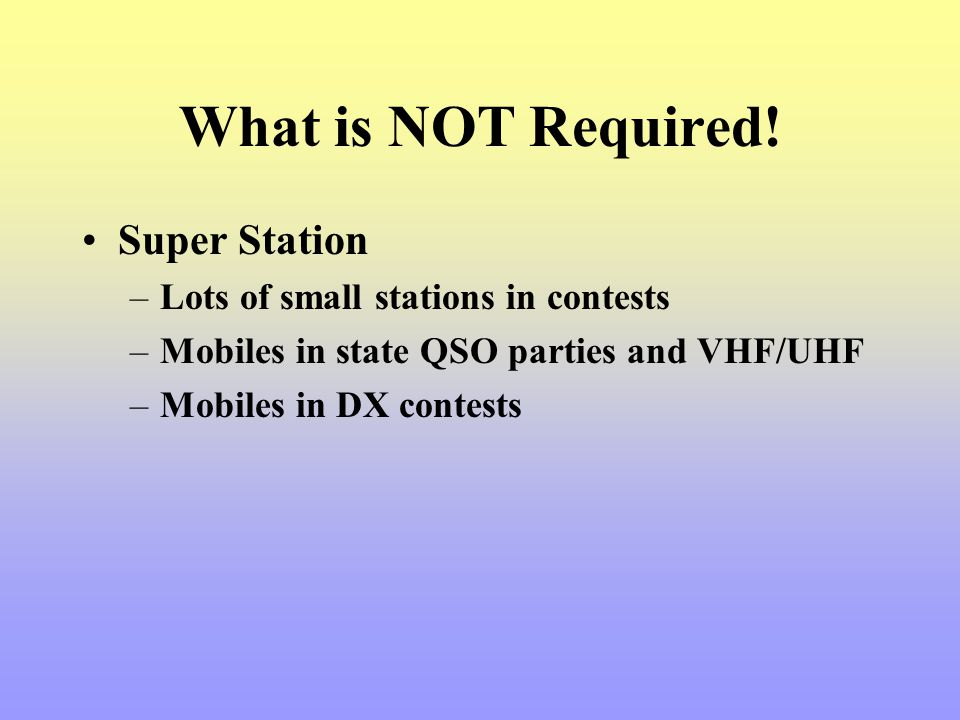 What is NOT Required! Super Station Lots of small stations in contests