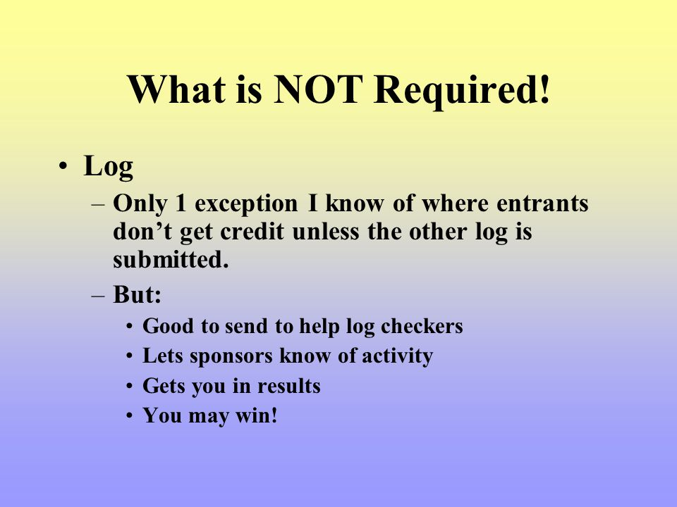 What is NOT Required! Log