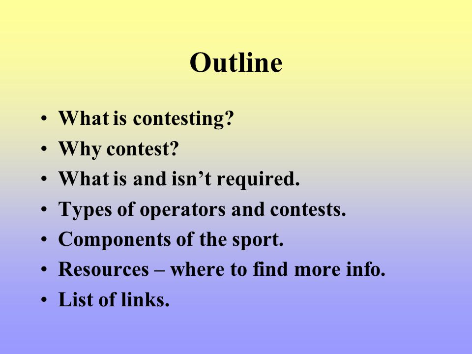 Outline What is contesting Why contest What is and isn't required.