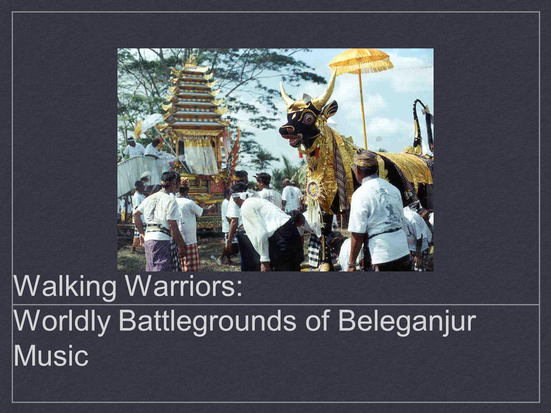 Walking Warriors: Worldly Battlegrounds of Beleganjur Music