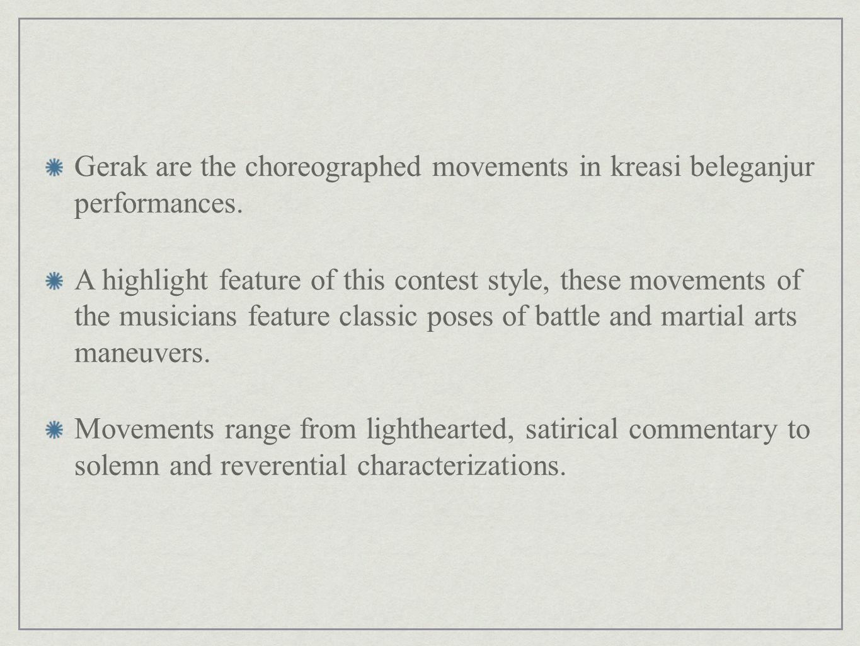 Gerak are the choreographed movements in kreasi beleganjur performances.