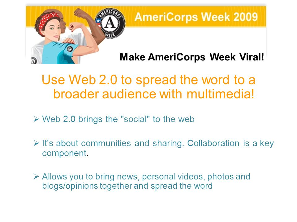 Use Web 2.0 to spread the word to a broader audience with multimedia!