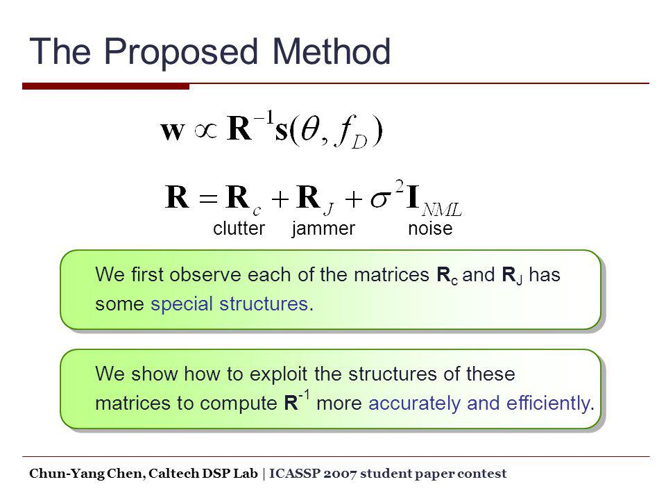 The Proposed Method clutter. jammer. noise. We first observe each of the matrices Rc and RJ has some special structures.