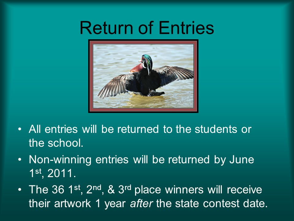 Return of Entries All entries will be returned to the students or the school. Non-winning entries will be returned by June 1st, 2011.
