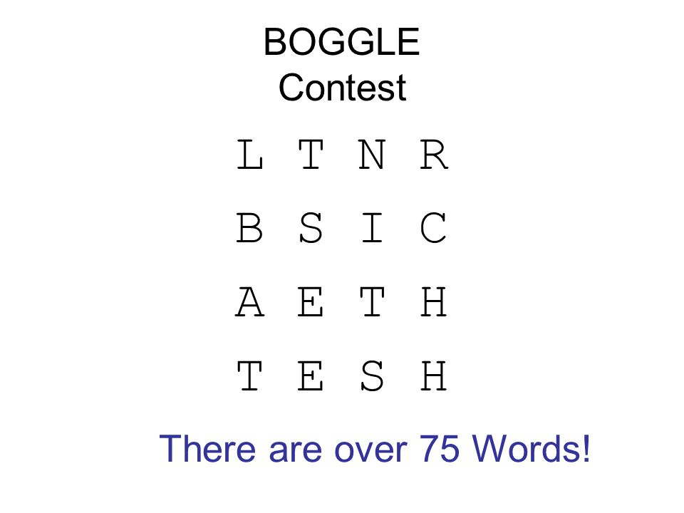 L T N R B S I C A E T H T E S H BOGGLE Contest
