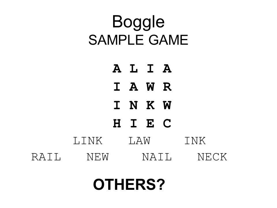 Boggle SAMPLE GAME OTHERS A L I A I A W R I N K W H I E C