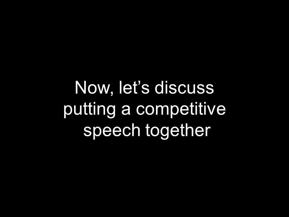 Now, let's discuss putting a competitive speech together