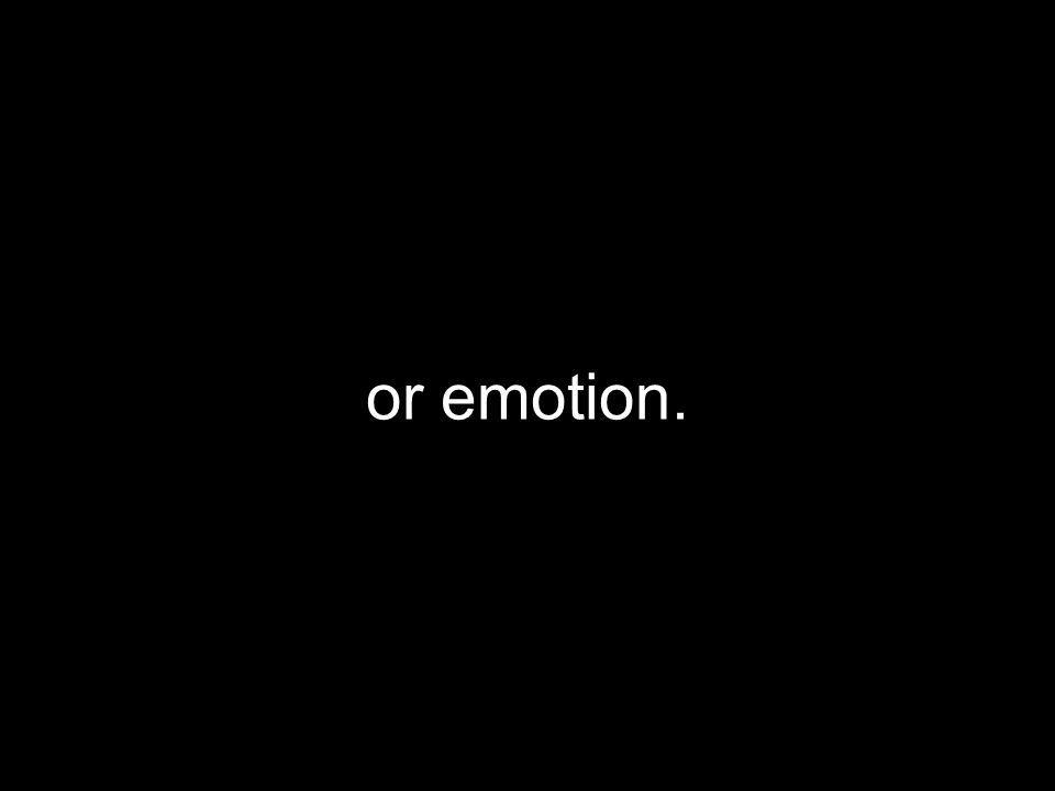 or emotion.