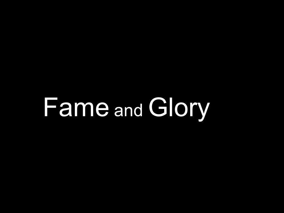 Fame and Glory