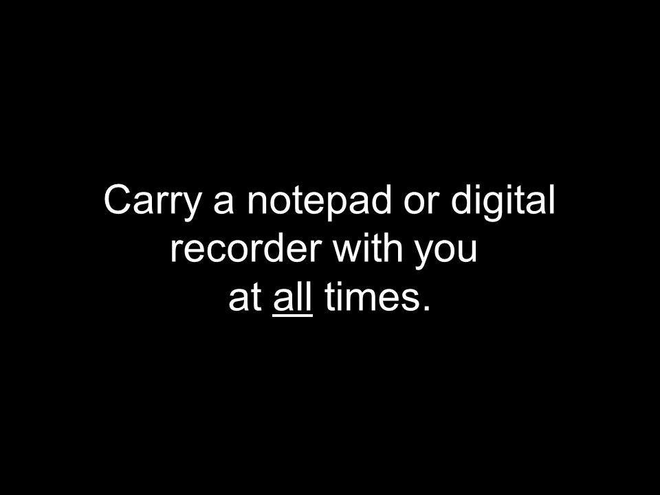 Carry a notepad or digital