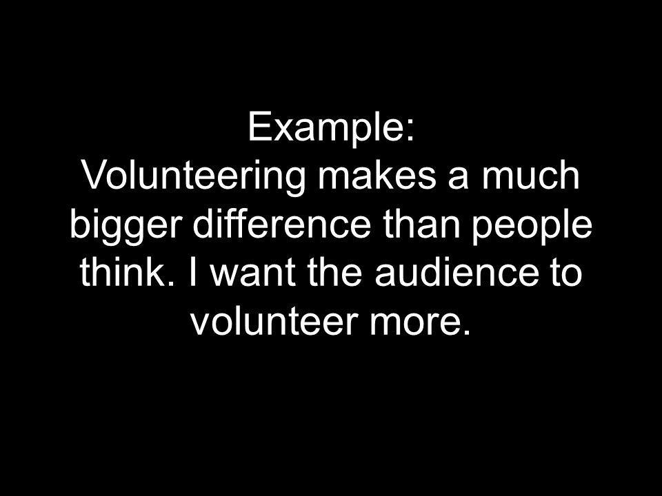 Example: Volunteering makes a much bigger difference than people think.