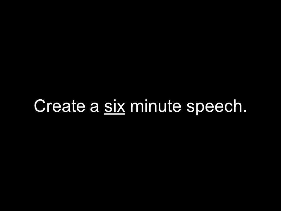 Create a six minute speech.