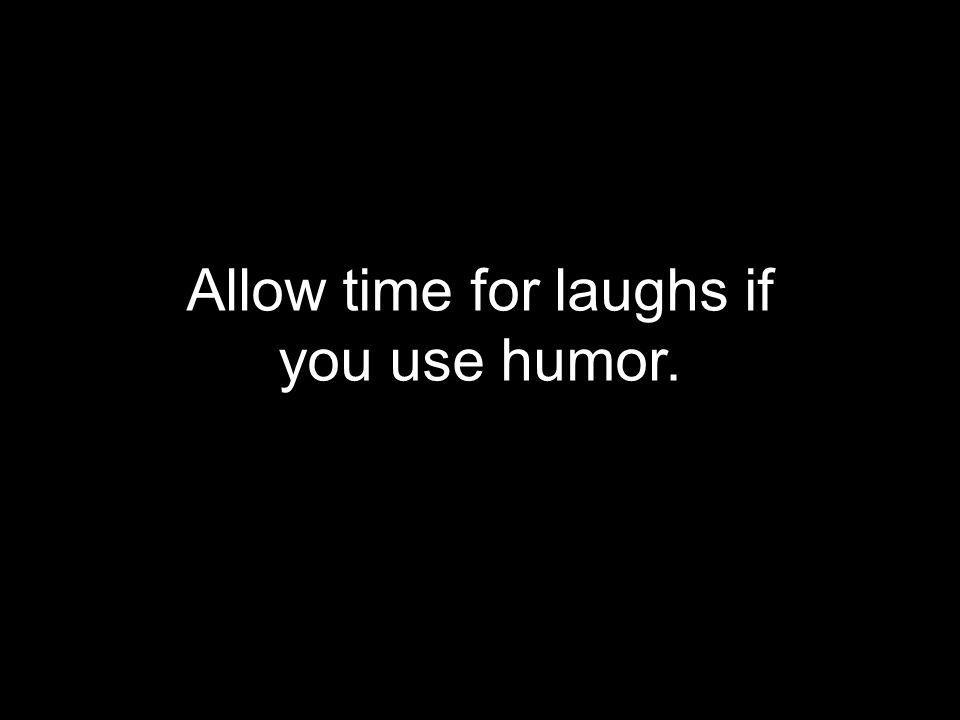Allow time for laughs if you use humor.