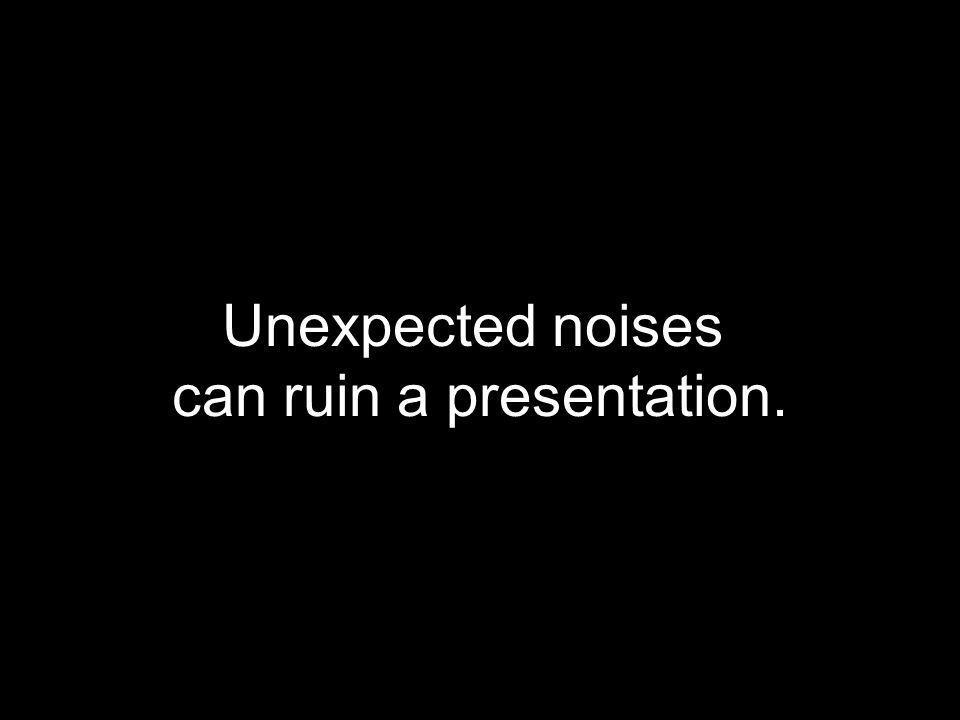 can ruin a presentation.